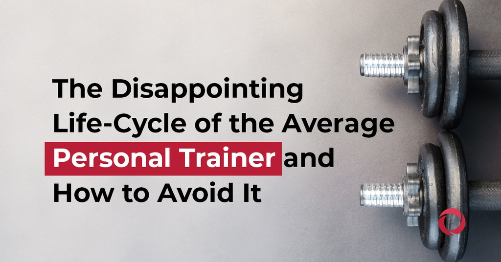 The Disappointing Life-Cycle of the Average Personal Trainer and How to Avoid It