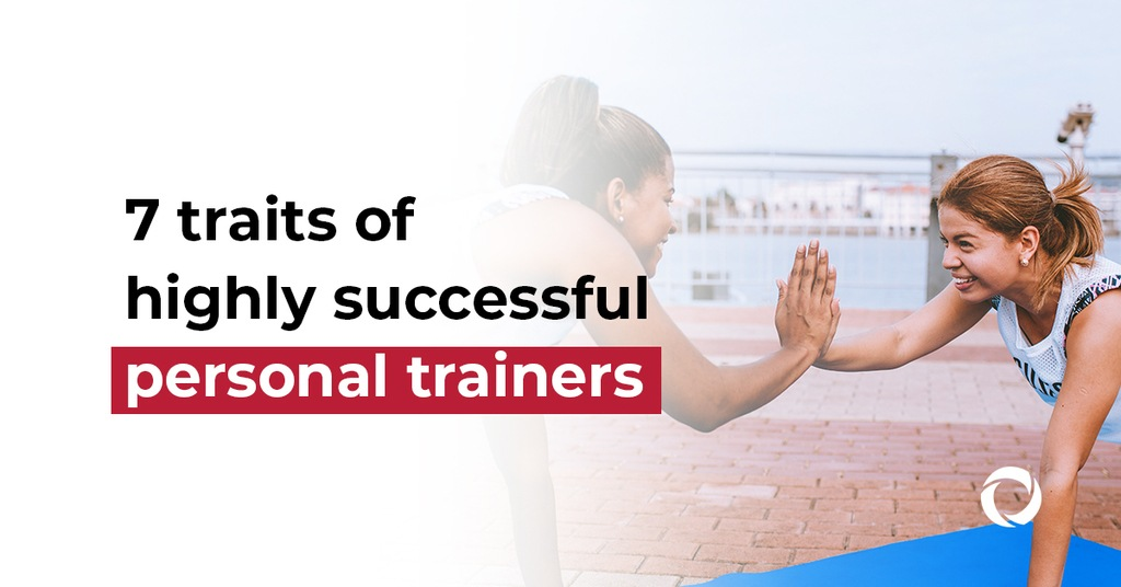 7 traits of highly successful personal trainers