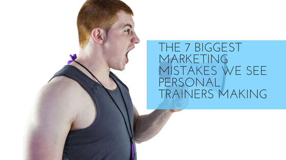 The 7 Biggest Marketing Mistakes We See Personal Trainers Making