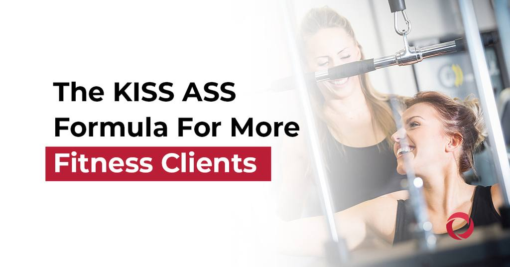 The KISS ASS Formula For More Fitness Clients