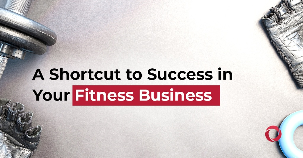 A shortcut to success in your fitness business