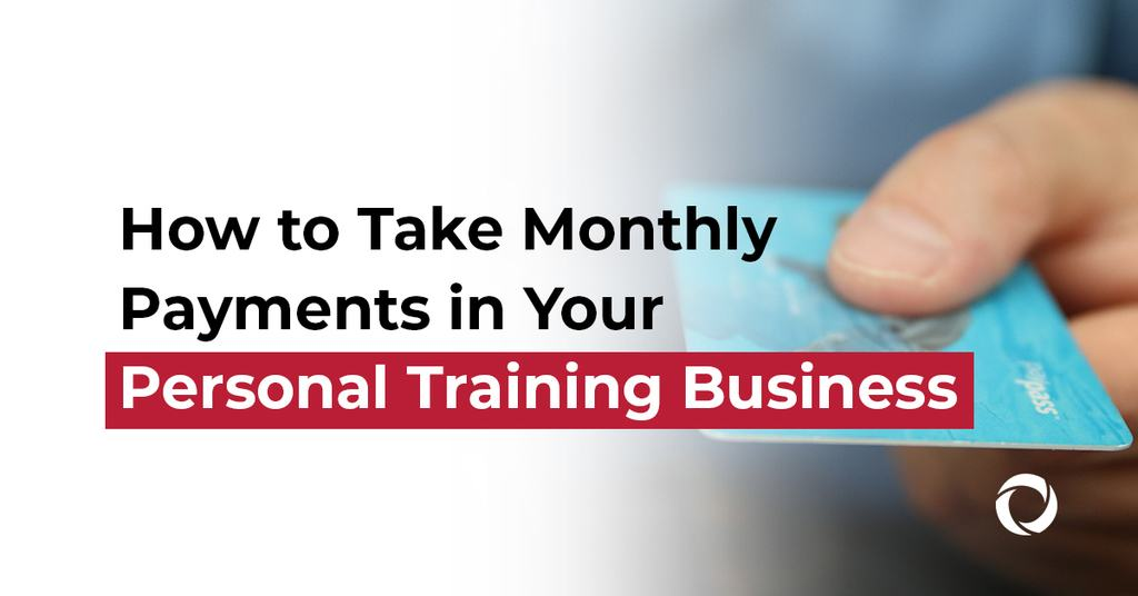 How to take monthly payments in your personal training business