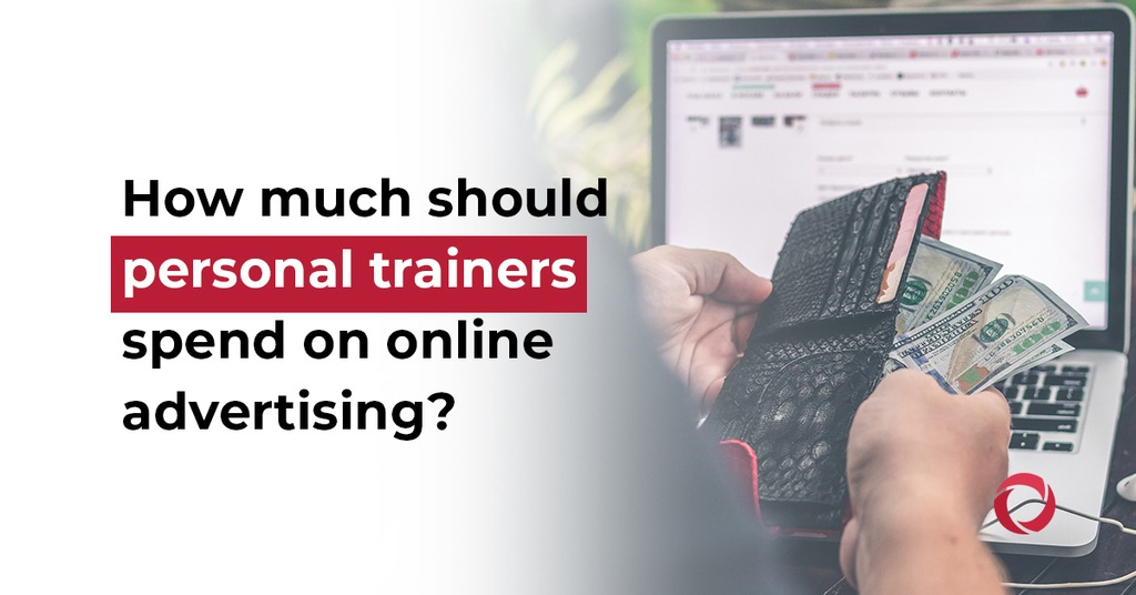 How much should personal trainers spend on online advertising
