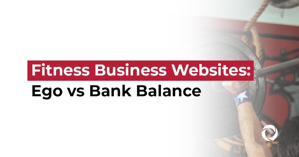 Fitness Business Websites Ego vs Bank Balance