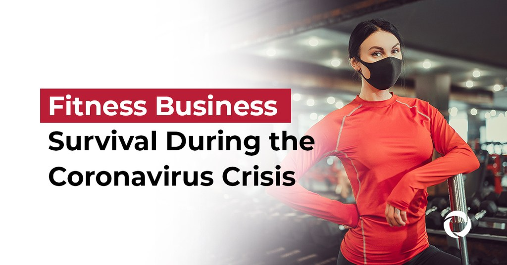 Fitness Business Survival During the Coronavirus Crisis