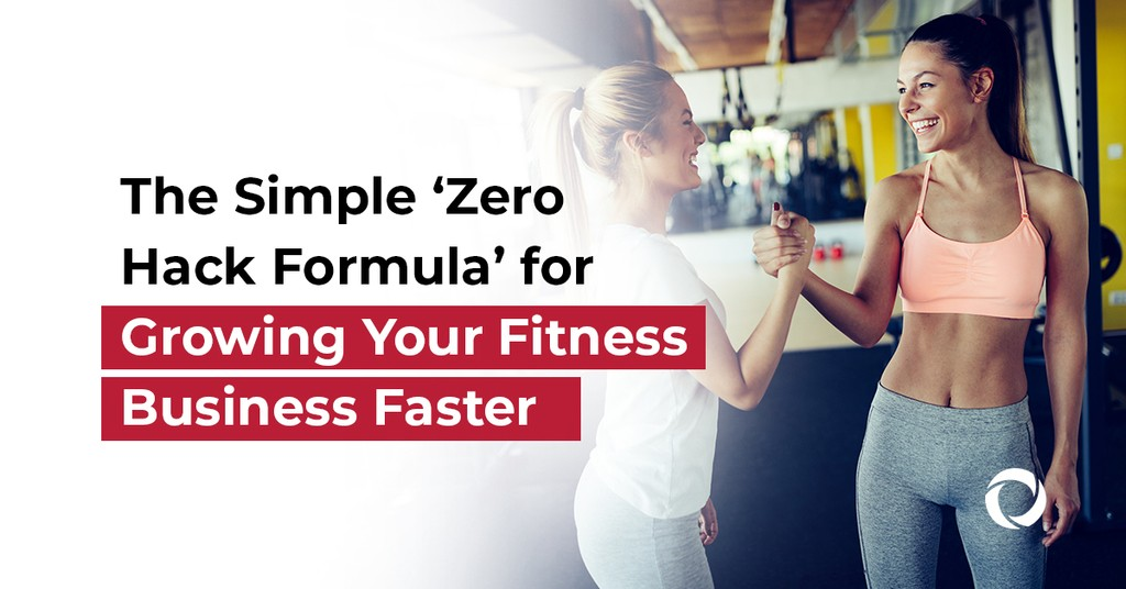 The Simple 'Zero Hack Formula for Growing Your Fitness Business Faster